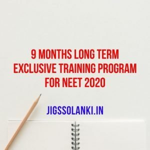 9 MONTHS LONG TERM EXCLUSIVE TRAINING PROGRAM FOR NEET 2020