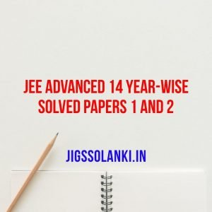 JEE Advanced 14 year-wise solved papers 1 and 2 (2019 - 2006)