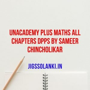 Unacademy Plus Maths All Chapters DPPs By Sameer Chincholikar