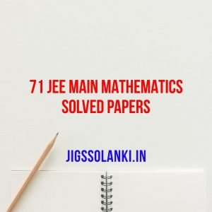 71 JEE Main Mathematics Solved Papers
