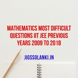Mathematics Most Difficult Questions IIT JEE Previous Years 2009 to 2018