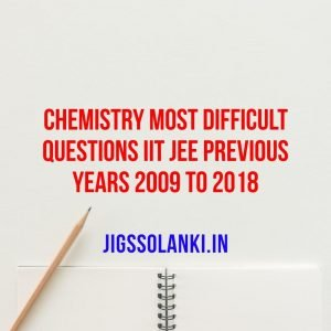 Chemistry Most Difficult Questions IIT JEE Previous Years 2009 to 2018