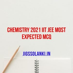 Chemistry 2021 IIT JEE Most Expected MCQ