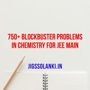 750+ blockbuster problems in Chemistry for JEE Main