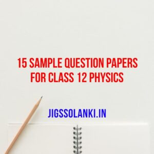 15 Sample Question Papers for Class 12 Physics