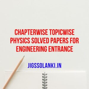 Free download Chapterwise Topicwise Physics Solved Papers for Engineering Entrance.