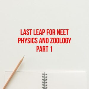 Last Leap for NEET Physics and Zoology Part 1